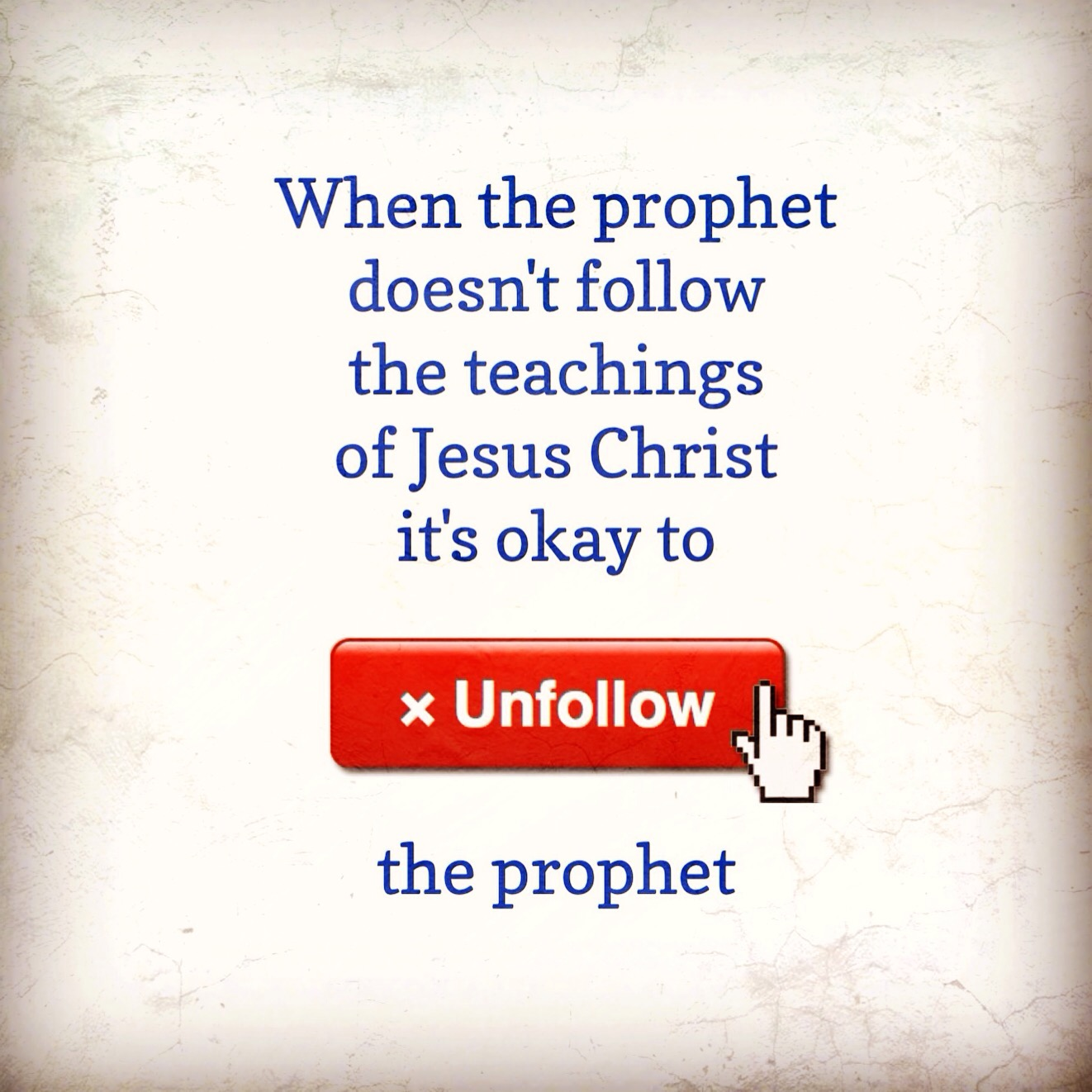 Unfollow the prophet